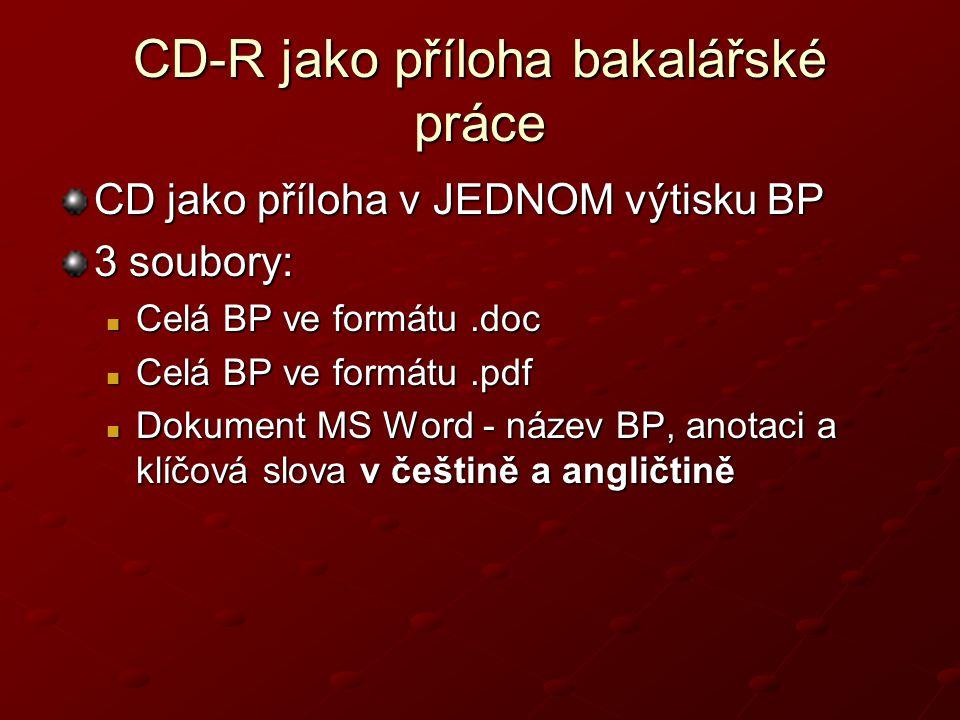 CD-R jako příloha bakalářské práce CD jako příloha v JEDNOM výtisku BP 3 soubory:  Celá BP ve formátu.doc  Celá BP ve formátu.pdf  Dokument MS Word - název BP, anotaci a klíčová slova v češtině a angličtině
