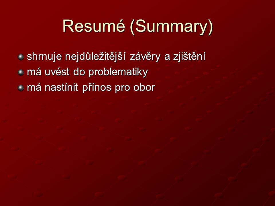 Resumé (Summary) shrnuje nejdůležitější závěry a zjištění má uvést do problematiky má nastínit přínos pro obor