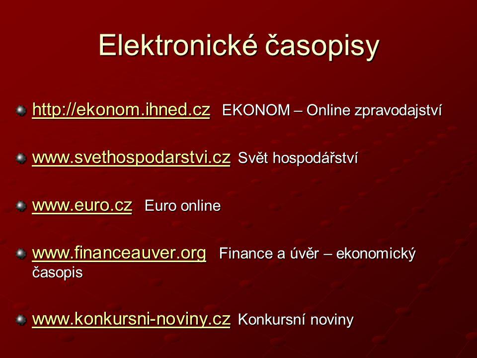 Elektronické časopisy http://ekonom.ihned.czhttp://ekonom.ihned.cz EKONOM – Online zpravodajství http://ekonom.ihned.cz www.svethospodarstvi.czwww.svethospodarstvi.cz Svět hospodářství www.svethospodarstvi.cz www.euro.czwww.euro.cz Euro online www.euro.cz www.financeauver.orgwww.financeauver.org Finance a úvěr – ekonomický časopis www.financeauver.org www.konkursni-noviny.czwww.konkursni-noviny.cz Konkursní noviny www.konkursni-noviny.cz