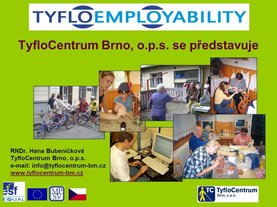 TyfloCentrum Brno, o.p.s. se představuje RNDr. Hana Bubeníčková TyfloCentrum Brno, o.p.s. e-mail: info@tyflocentrum-bm.cz www.tyflocentrum-bm.cz