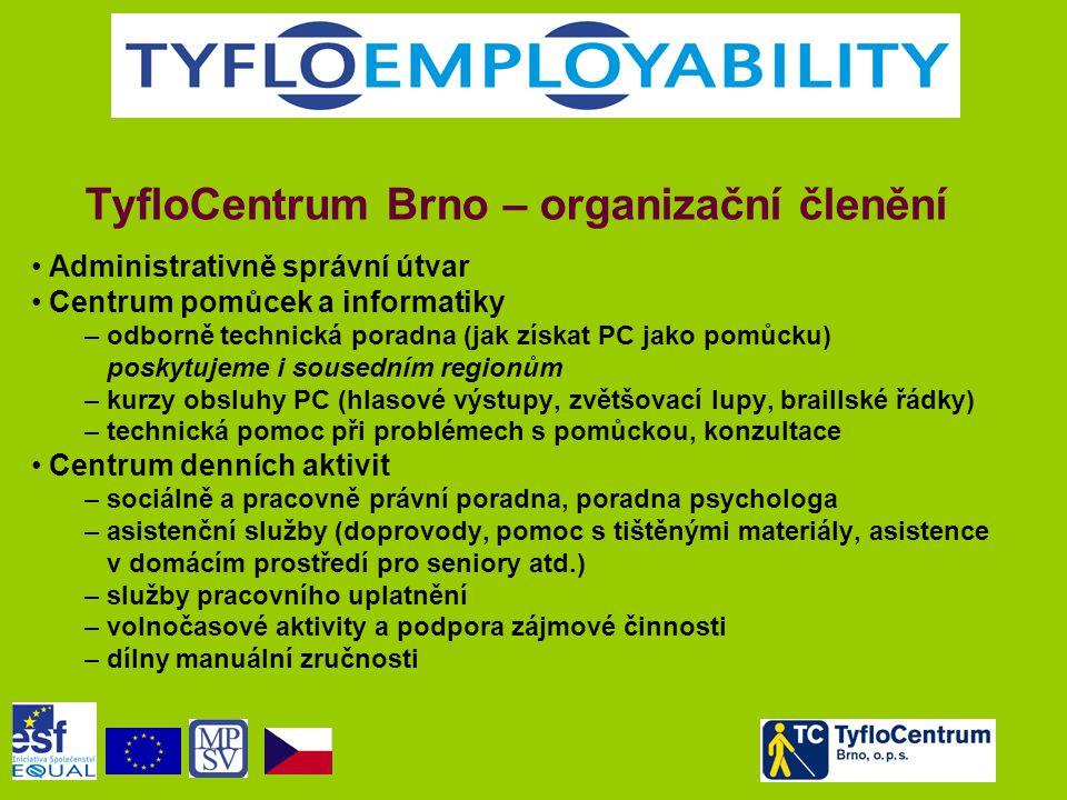 TyfloCentrum Brno – organizační členění • Administrativně správní útvar • Centrum pomůcek a informatiky – odborně technická poradna (jak získat PC jako pomůcku) poskytujeme i sousedním regionům – kurzy obsluhy PC (hlasové výstupy, zvětšovací lupy, braillské řádky) – technická pomoc při problémech s pomůckou, konzultace • Centrum denních aktivit – sociálně a pracovně právní poradna, poradna psychologa – asistenční služby (doprovody, pomoc s tištěnými materiály, asistence v domácím prostředí pro seniory atd.) – služby pracovního uplatnění – volnočasové aktivity a podpora zájmové činnosti – dílny manuální zručnosti