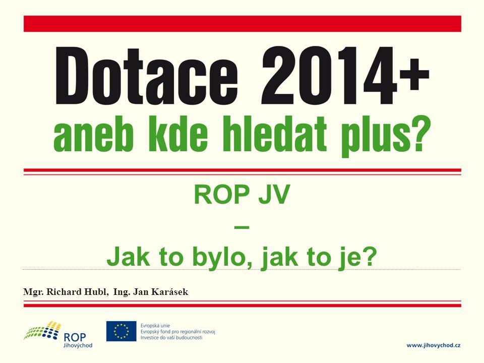 Mgr. Richard Hubl, Ing. Jan Karásek ROP JV – Jak to bylo, jak to je?