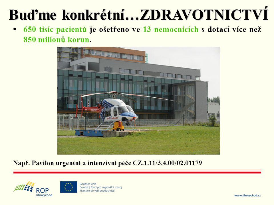 • 650 tisíc pacientů je ošetřeno ve 13 nemocnicích s dotací více než 850 milionů korun. Např. Pavilon urgentní a intenzivní péče CZ.1.11/3.4.00/02.011