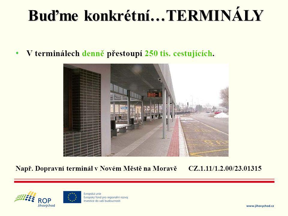 • V terminálech denně přestoupí 250 tis. cestujících. Např. Dopravní terminál v Novém Městě na MoravěCZ.1.11/1.2.00/23.01315 Buďme konkrétní…TERMINÁLY