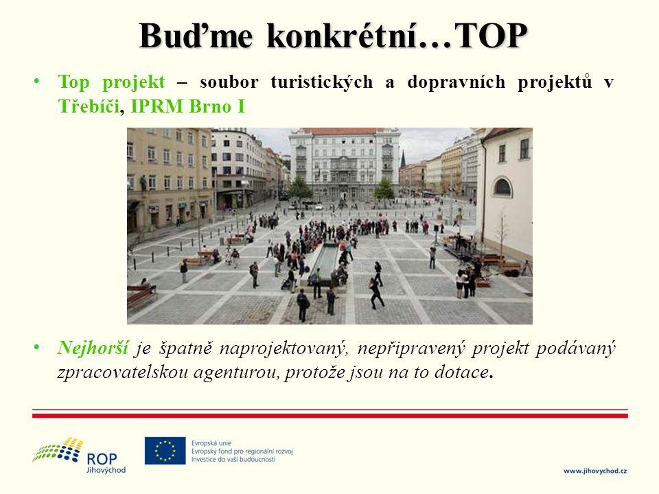 • Top projekt – soubor turistických a dopravních projektů v Třebíči, IPRM Brno I • Nejhorší je špatně naprojektovaný, nepřipravený projekt podávaný zp
