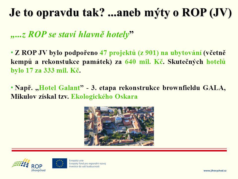 """""""...z ROP se staví hlavně hotely"""" • Z ROP JV bylo podpořeno 47 projektů (z 901) na ubytování (včetně kempů a rekonstukce památek) za 640 mil. Kč. Skut"""