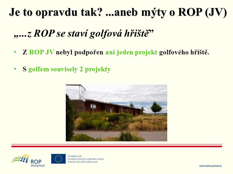"""""""...z ROP se staví golfová hřiště"""" • Z ROP JV nebyl podpořen ani jeden projekt golfového hřiště. • S golfem souvisely 2 projekty Je to opravdu tak?..."""
