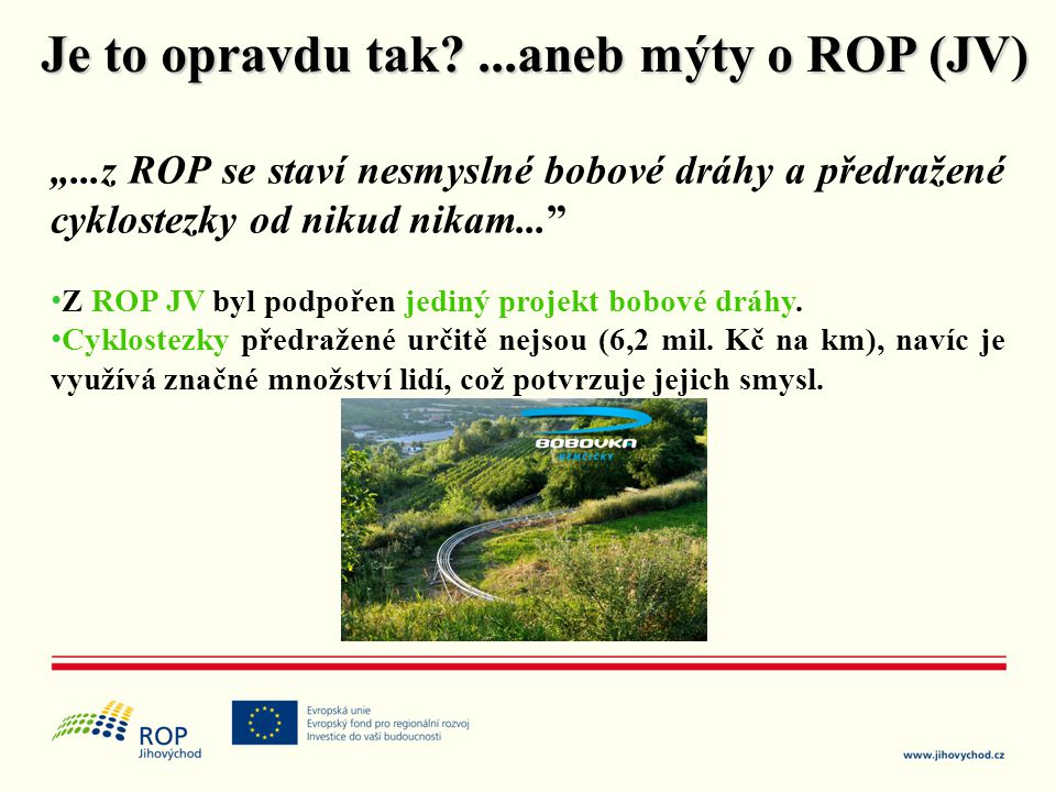 """""""...z ROP se staví nesmyslné bobové dráhy a předražené cyklostezky od nikud nikam..."""" • Z ROP JV byl podpořen jediný projekt bobové dráhy. • Cyklostez"""