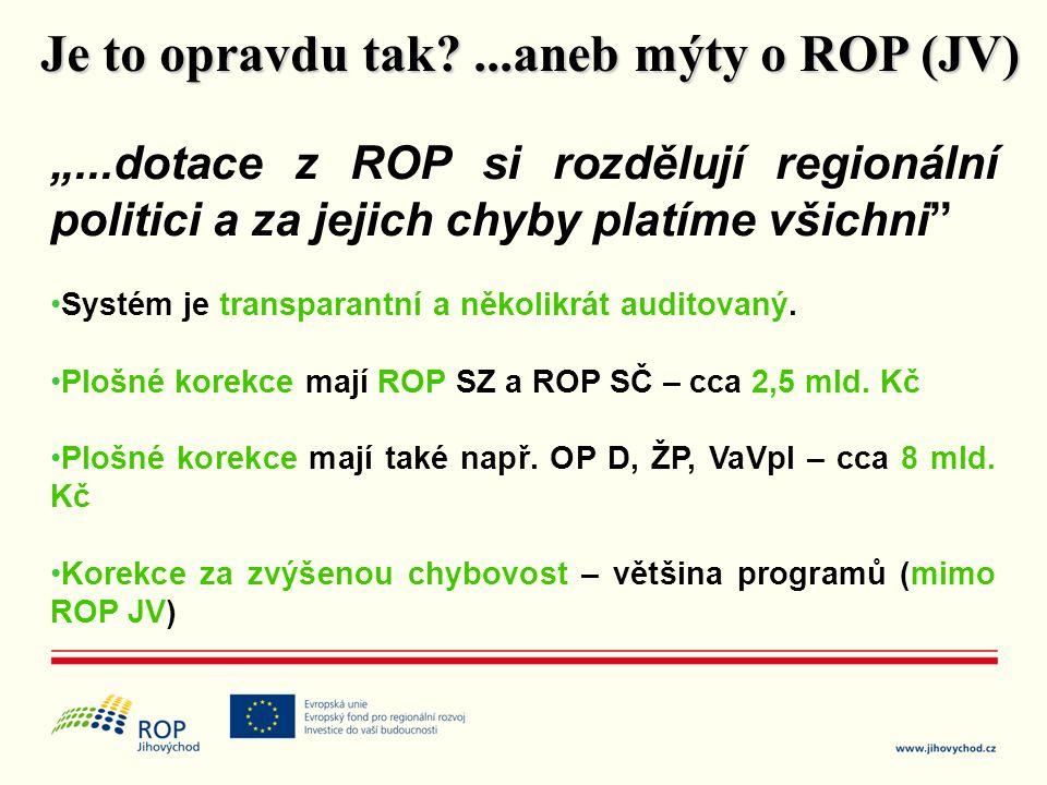 """""""...dotace z ROP si rozdělují regionální politici a za jejich chyby platíme všichni"""" •Systém je transparantní a několikrát auditovaný. •Plošné korekce"""