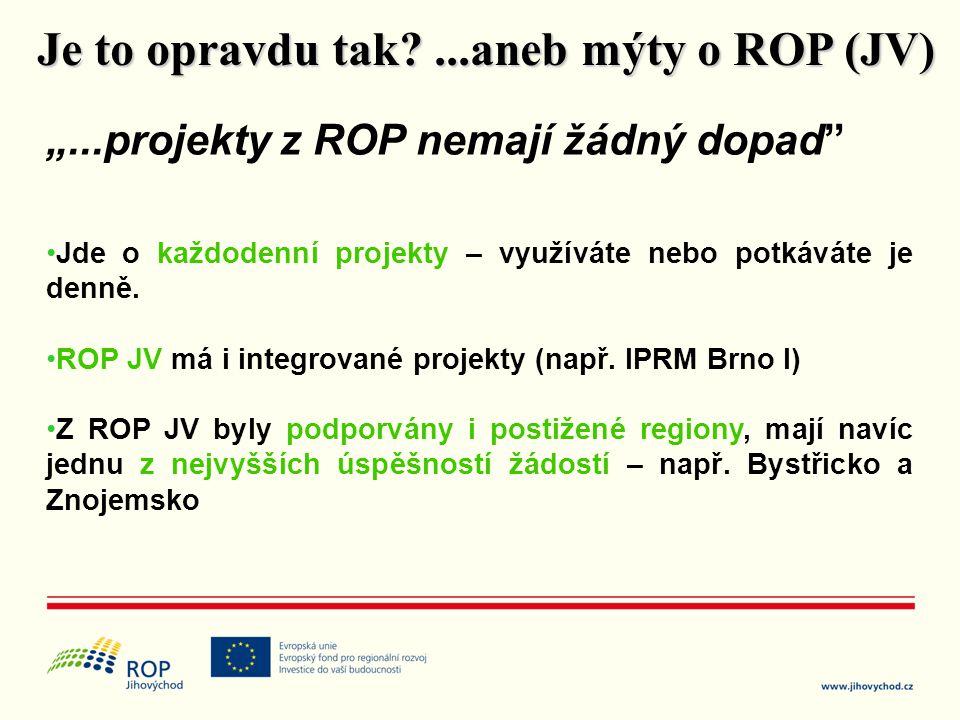 """""""...projekty z ROP nemají žádný dopad"""" •Jde o každodenní projekty – využíváte nebo potkáváte je denně. •ROP JV má i integrované projekty (např. IPRM B"""