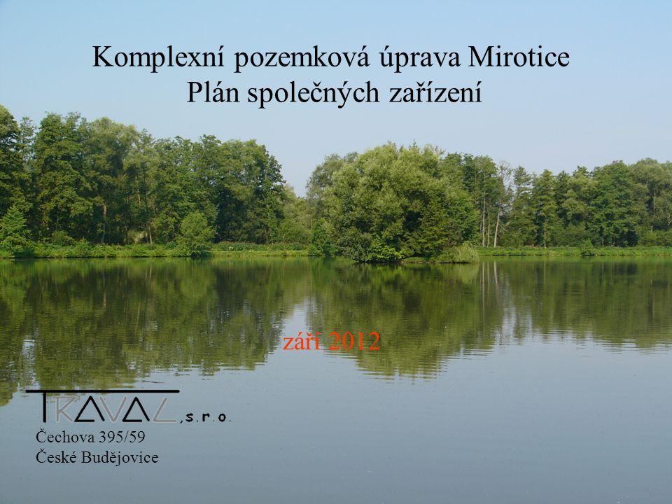Komplexní pozemková úprava Mirotice Plán společných zařízení září 2012 Čechova 395/59 České Budějovice