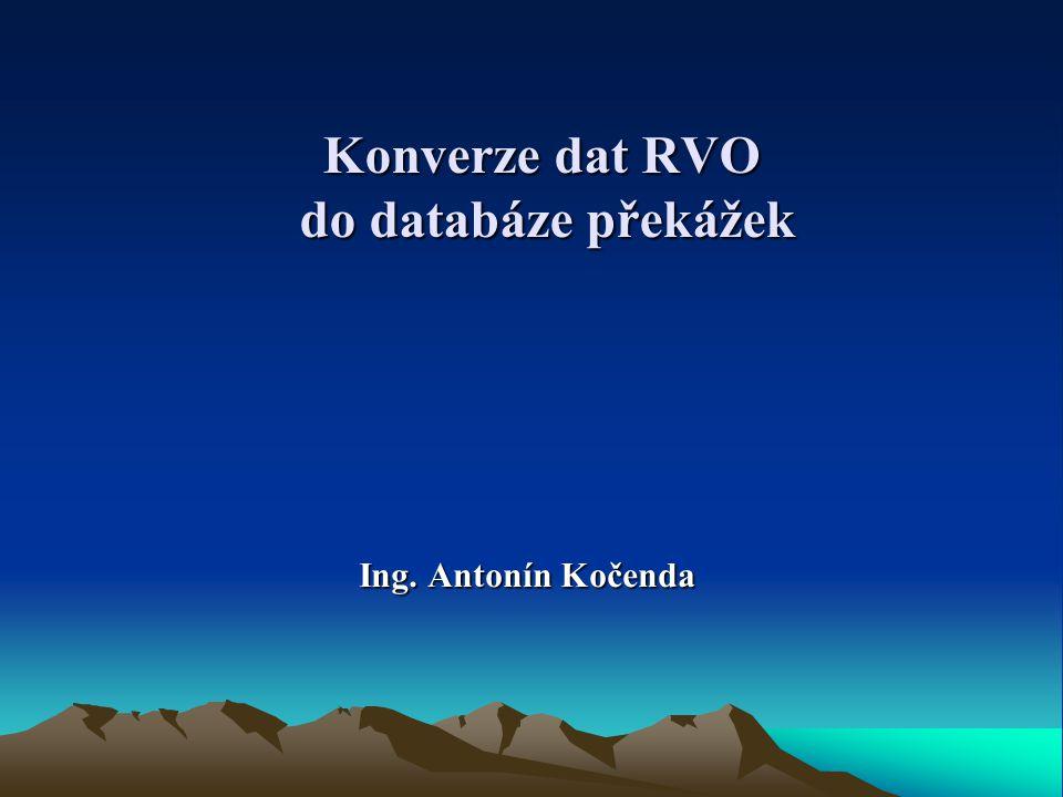 Konverze dat RVO do databáze překážek Ing. Antonín Kočenda