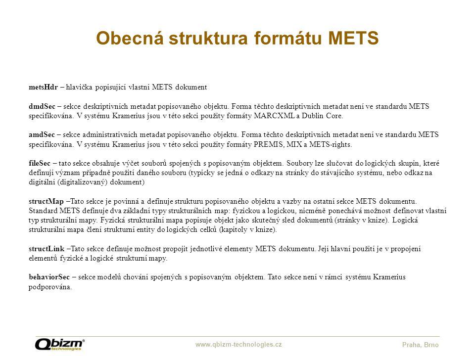 www.qbizm-technologies.cz Praha, Brno Obecná struktura formátu METS metsHdr – hlavička popisující vlastní METS dokument dmdSec – sekce deskriptivních metadat popisovaného objektu.