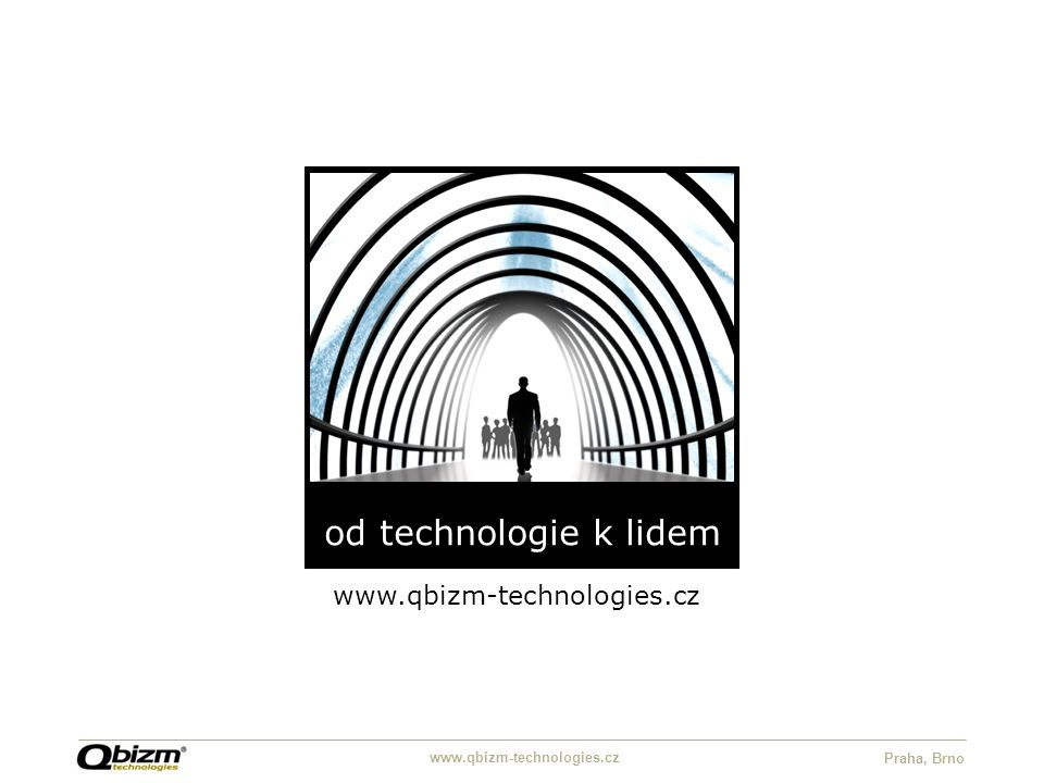 www.qbizm-technologies.cz Praha, Brno od technologie k lidem www.qbizm-technologies.cz