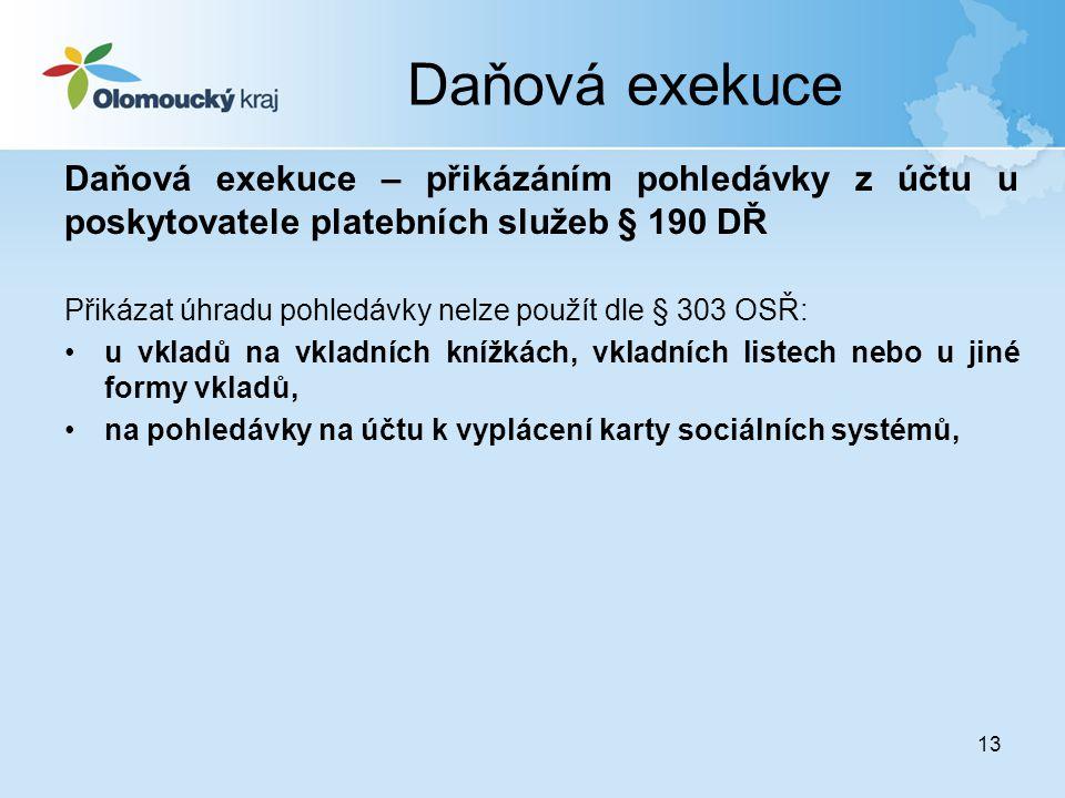 13 Daňová exekuce Daňová exekuce – přikázáním pohledávky z účtu u poskytovatele platebních služeb § 190 DŘ Přikázat úhradu pohledávky nelze použít dle
