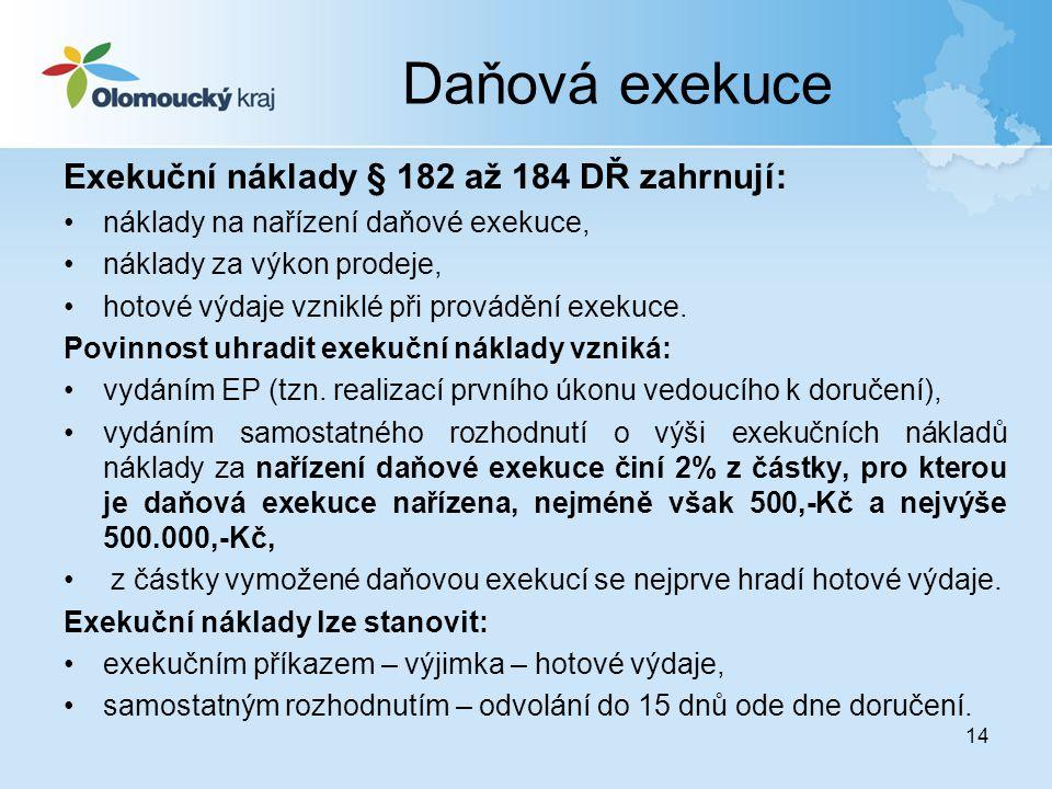 14 Daňová exekuce Exekuční náklady § 182 až 184 DŘ zahrnují: •náklady na nařízení daňové exekuce, •náklady za výkon prodeje, •hotové výdaje vzniklé př