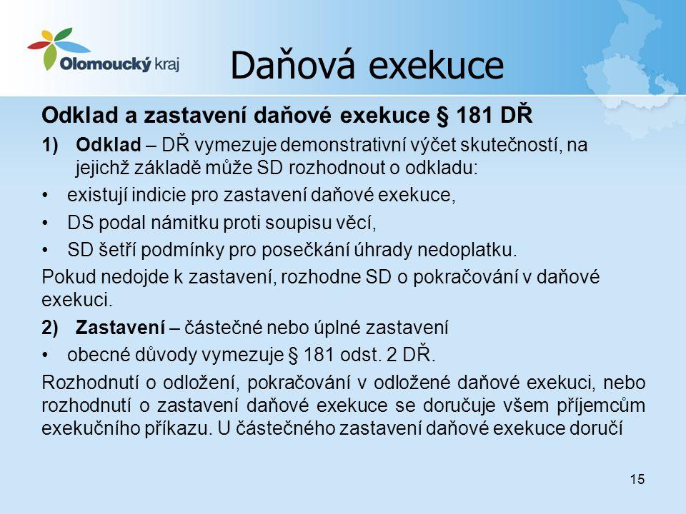 15 Daňová exekuce Odklad a zastavení daňové exekuce § 181 DŘ 1)Odklad – DŘ vymezuje demonstrativní výčet skutečností, na jejichž základě může SD rozho