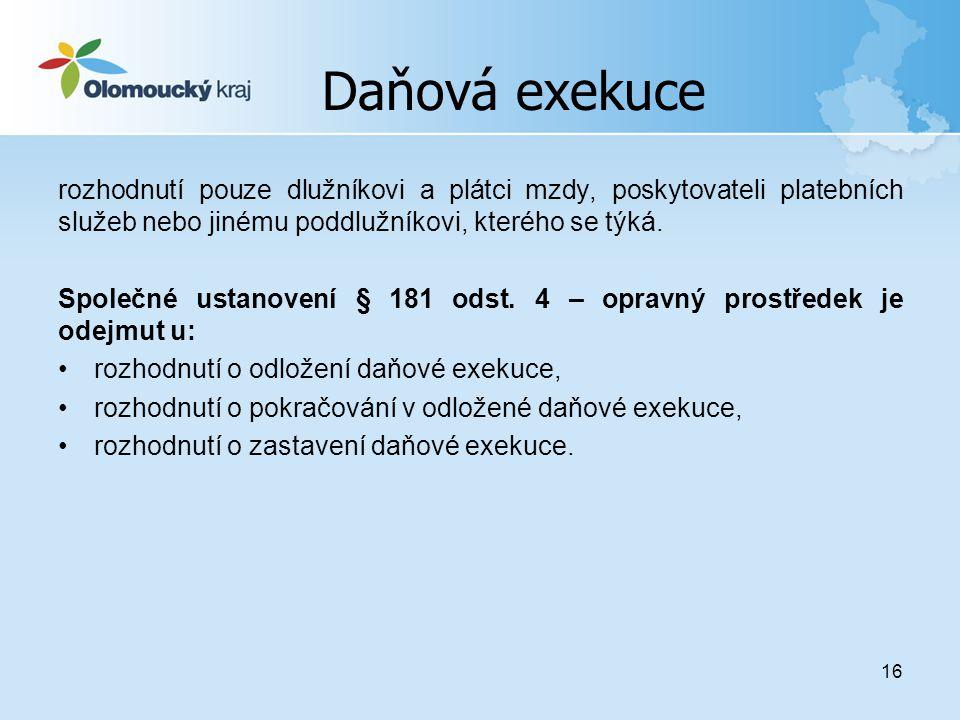 16 Daňová exekuce rozhodnutí pouze dlužníkovi a plátci mzdy, poskytovateli platebních služeb nebo jinému poddlužníkovi, kterého se týká. Společné usta