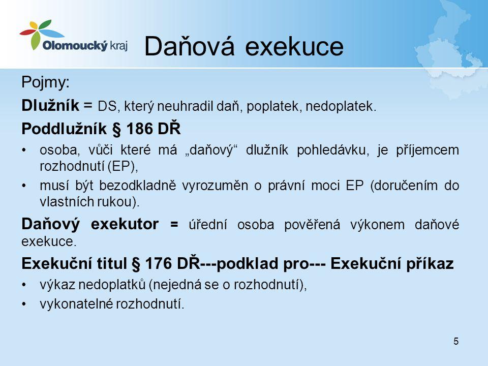 """5 Daňová exekuce Pojmy: Dlužník = DS, který neuhradil daň, poplatek, nedoplatek. Poddlužník § 186 DŘ •osoba, vůči které má """"daňový"""" dlužník pohledávku"""