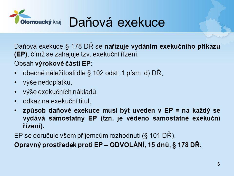 6 Daňová exekuce Daňová exekuce § 178 DŘ se nařizuje vydáním exekučního příkazu (EP), čímž se zahajuje tzv. exekuční řízení. Obsah výrokové části EP: