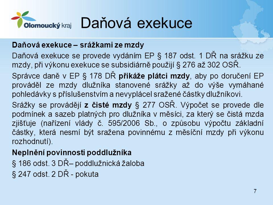 7 Daňová exekuce Daňová exekuce – srážkami ze mzdy Daňová exekuce se provede vydáním EP § 187 odst. 1 DŘ na srážku ze mzdy, při výkonu exekuce se subs