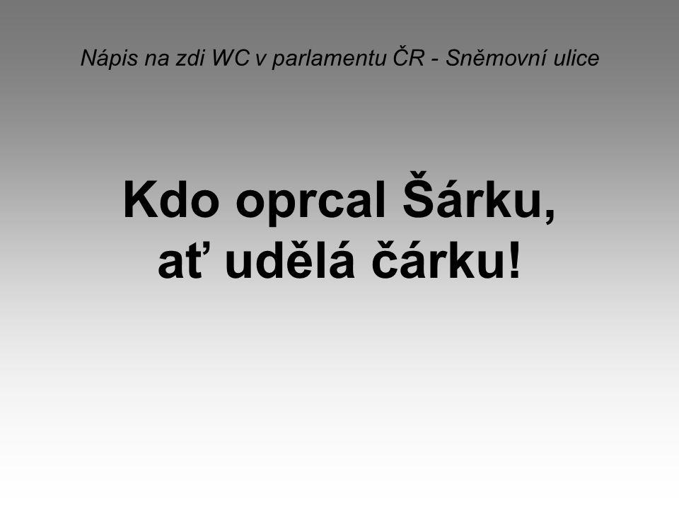 Nápis na zdi WC v parlamentu ČR - Sněmovní ulice Kdo oprcal Šárku, ať udělá čárku!
