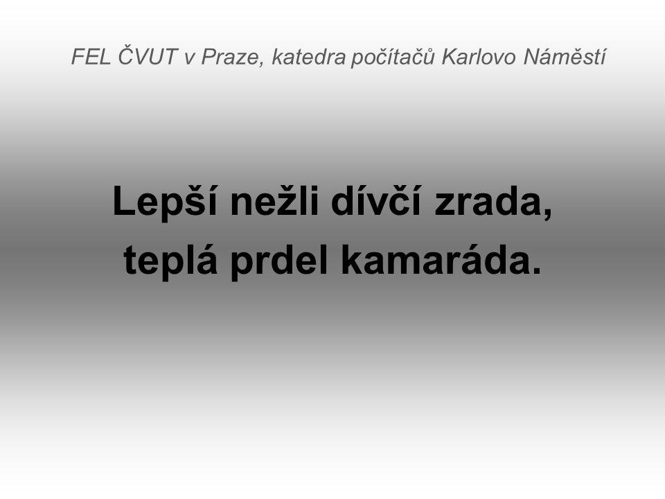 FEL ČVUT v Praze, katedra počítačů Karlovo Náměstí Lepší nežli dívčí zrada, teplá prdel kamaráda.