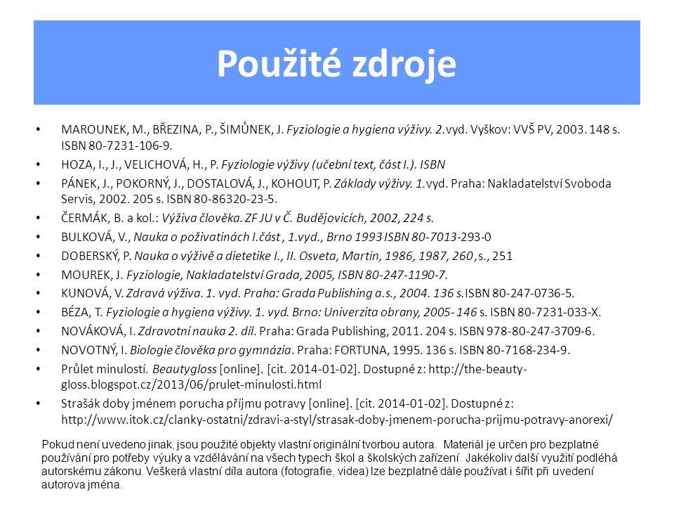 Použité zdroje • MAROUNEK, M., BŘEZINA, P., ŠIMŮNEK, J. Fyziologie a hygiena výživy. 2.vyd. Vyškov: VVŠ PV, 2003. 148 s. ISBN 80-7231-106-9. • HOZA, I