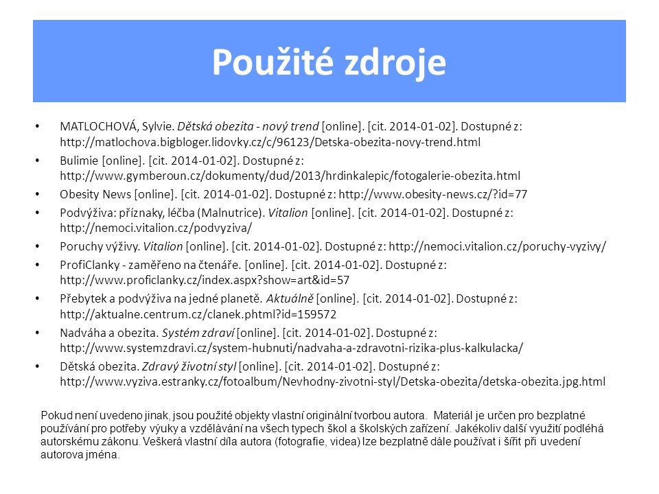 Použité zdroje • MATLOCHOVÁ, Sylvie. Dětská obezita - nový trend [online]. [cit. 2014-01-02]. Dostupné z: http://matlochova.bigbloger.lidovky.cz/c/961