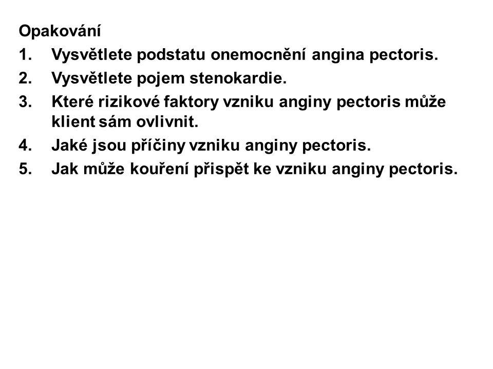 Opakování 1.Vysvětlete podstatu onemocnění angina pectoris. 2.Vysvětlete pojem stenokardie. 3.Které rizikové faktory vzniku anginy pectoris může klien