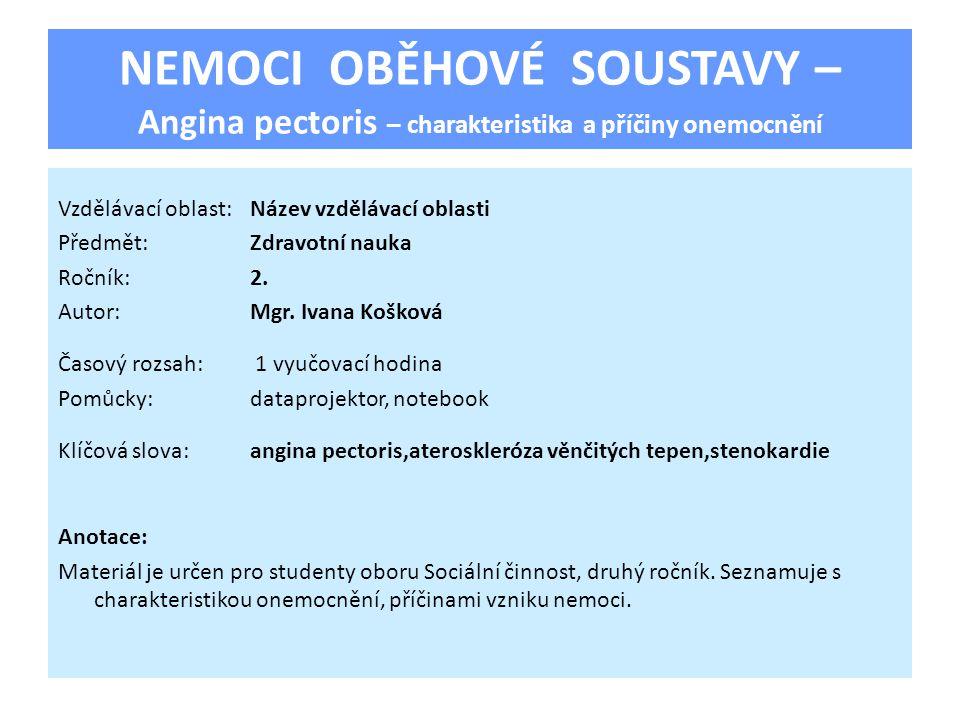 NEMOCI OBĚHOVÉ SOUSTAVY – Angina pectoris – charakteristika a příčiny onemocnění Vzdělávací oblast:Název vzdělávací oblasti Předmět:Zdravotní nauka Ro