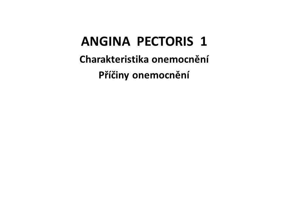 ANGINA PECTORIS 1 Charakteristika onemocnění Příčiny onemocnění