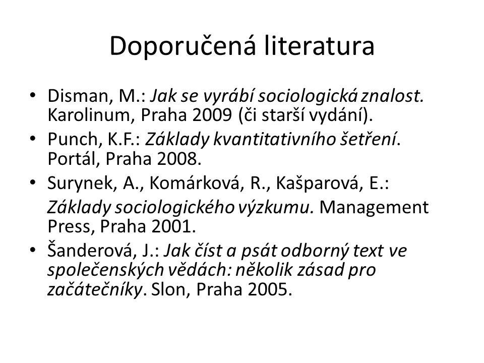 Doporučená literatura • Disman, M.: Jak se vyrábí sociologická znalost. Karolinum, Praha 2009 (či starší vydání). • Punch, K.F.: Základy kvantitativní