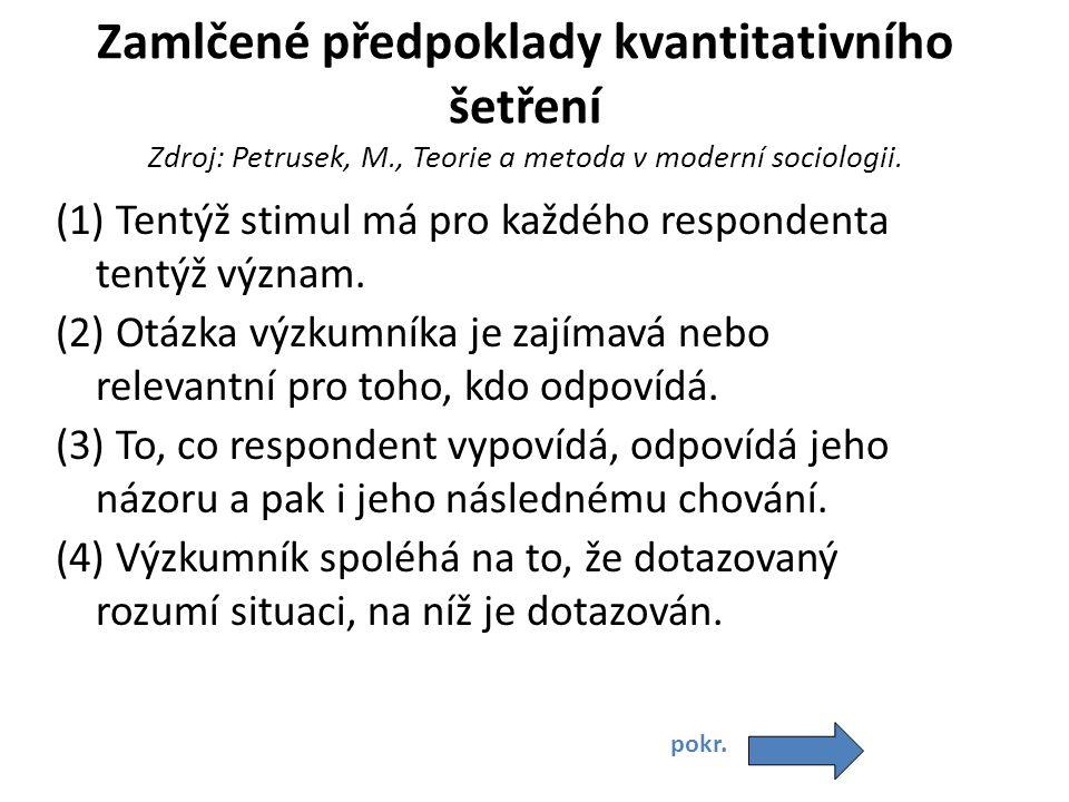 Zamlčené předpoklady kvantitativního šetření Zdroj: Petrusek, M., Teorie a metoda v moderní sociologii. (1) Tentýž stimul má pro každého respondenta t