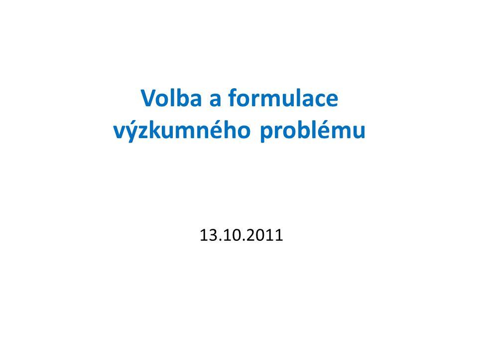 Volba a formulace výzkumného problému 13.10.2011