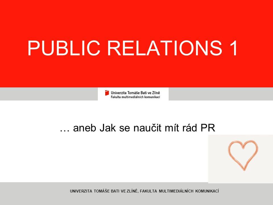 2 UNIVERZITA TOMÁŠE BATI VE ZLÍNĚ, FAKULTA MULTIMEDIÁLNÍCH KOMUNIKACÍ, ZLÍN Public relations 1 Public relations – vztahy s veřejností.