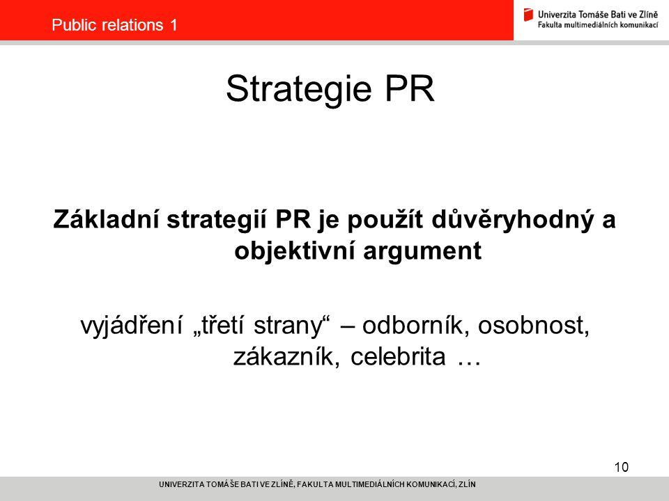 10 UNIVERZITA TOMÁŠE BATI VE ZLÍNĚ, FAKULTA MULTIMEDIÁLNÍCH KOMUNIKACÍ, ZLÍN Public relations 1 Strategie PR Základní strategií PR je použít důvěryhod