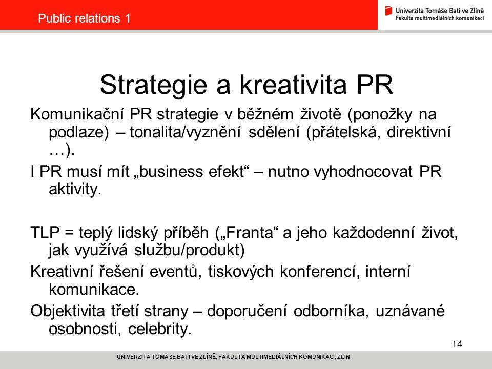 14 UNIVERZITA TOMÁŠE BATI VE ZLÍNĚ, FAKULTA MULTIMEDIÁLNÍCH KOMUNIKACÍ, ZLÍN Public relations 1 Strategie a kreativita PR Komunikační PR strategie v b