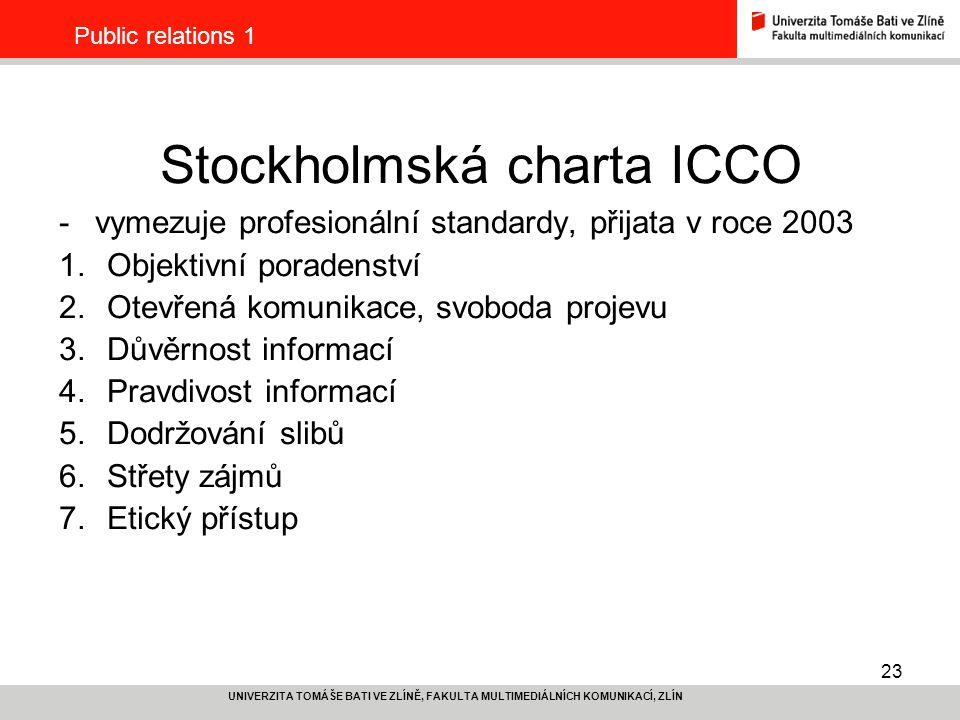 23 UNIVERZITA TOMÁŠE BATI VE ZLÍNĚ, FAKULTA MULTIMEDIÁLNÍCH KOMUNIKACÍ, ZLÍN Public relations 1 Stockholmská charta ICCO -vymezuje profesionální stand