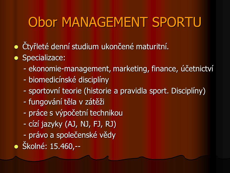 Obor MANAGEMENT SPORTU  Čtyřleté denní studium ukončené maturitní.
