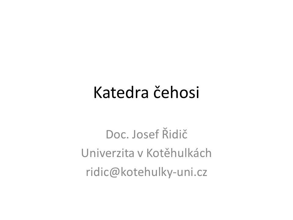 Katedra čehosi Doc. Josef Řidič Univerzita v Kotěhulkách ridic@kotehulky-uni.cz