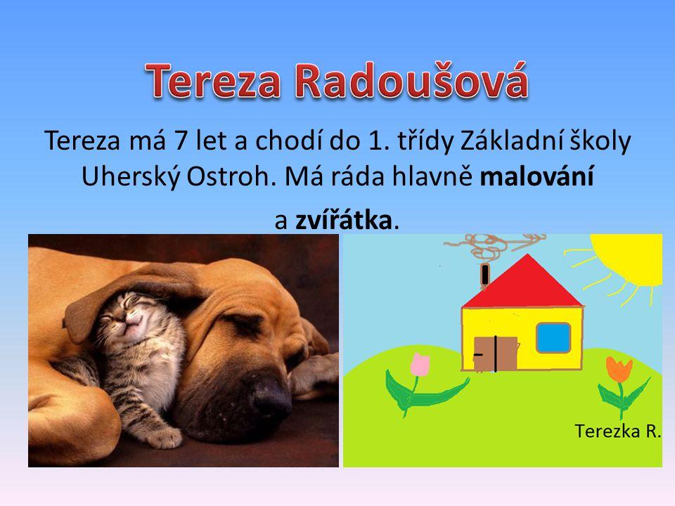 Tereza má 7 let a chodí do 1. třídy Základní školy Uherský Ostroh. Má ráda hlavně malování a zvířátka.