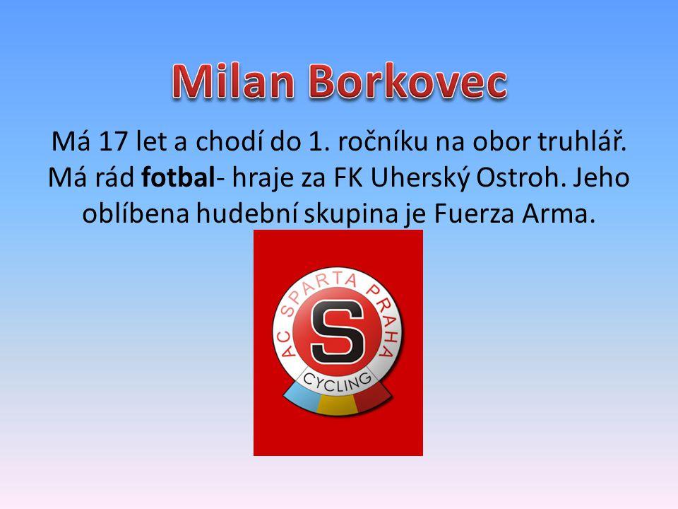 Má 17 let a chodí do 1. ročníku na obor truhlář. Má rád fotbal- hraje za FK Uherský Ostroh. Jeho oblíbena hudební skupina je Fuerza Arma.