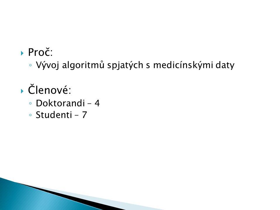  Proč: ◦ Vývoj algoritmů spjatých s medicínskými daty  Členové: ◦ Doktorandi – 4 ◦ Studenti – 7