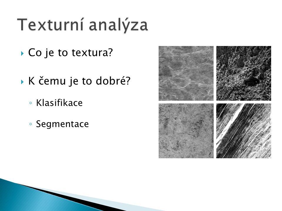  Co je to textura?  K čemu je to dobré? ◦ Klasifikace ◦ Segmentace