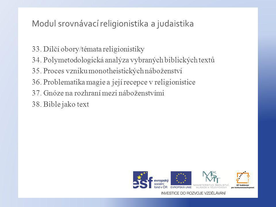 Modul srovnávací religionistika a judaistika 33.Dílčí obory/témata religionistiky 34.