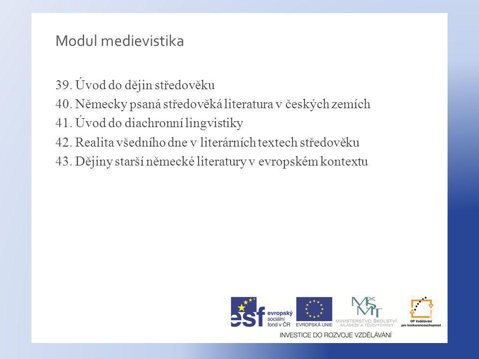 Modul medievistika 39.Úvod do dějin středověku 40.
