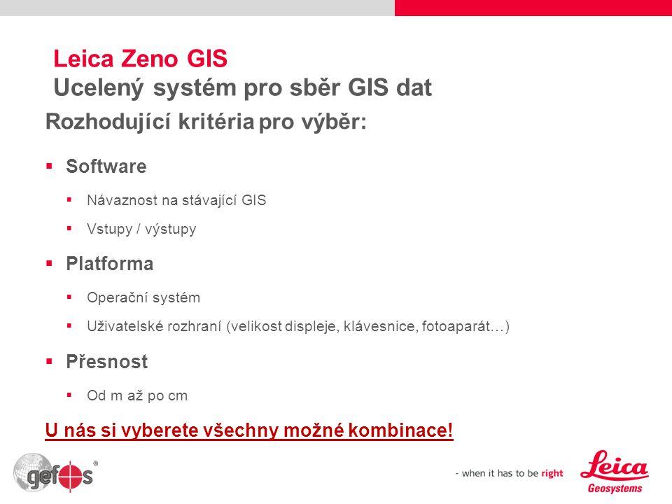 3 Leica Zeno GIS Ucelený systém pro sběr GIS dat Platforma / Přesnost 2-5 m (1-3 m EGNOS) DGPS 0,5 mRTK 10 cmRTK 1 cm Windows Mobile Displej 3,7 Windows CE 6 Displej 3,5 Windows 7 Ultim.