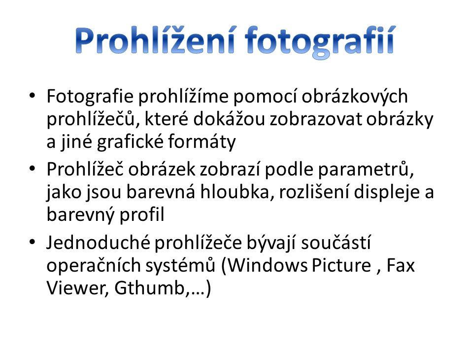 • Fotografie prohlížíme pomocí obrázkových prohlížečů, které dokážou zobrazovat obrázky a jiné grafické formáty • Prohlížeč obrázek zobrazí podle para