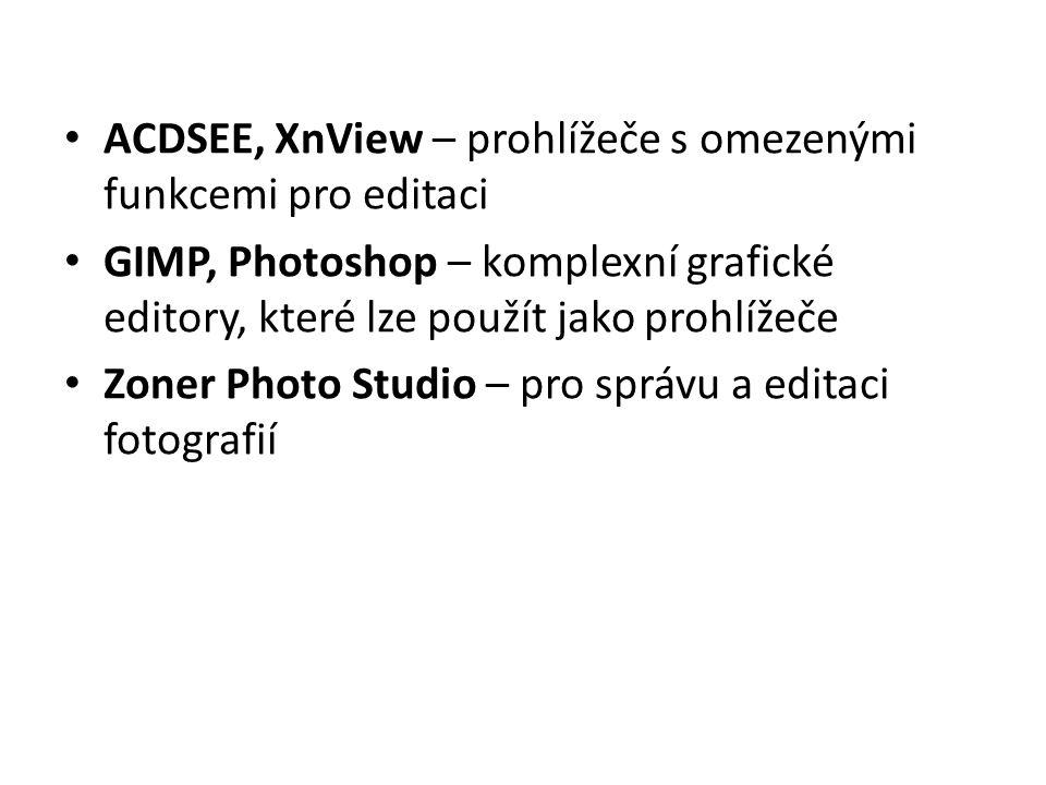 • ACDSEE, XnView – prohlížeče s omezenými funkcemi pro editaci • GIMP, Photoshop – komplexní grafické editory, které lze použít jako prohlížeče • Zone